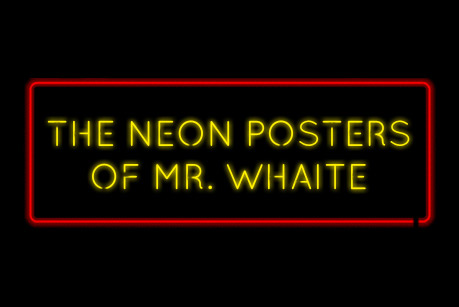The neon posters of Mr. Whaite