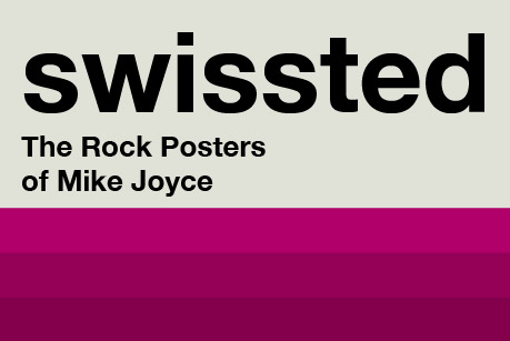 Swissted: The Rock Posters of Mike Joyce