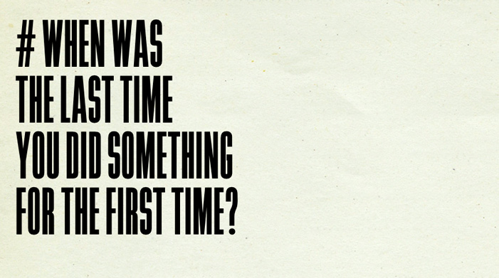When was the last time you did something ...