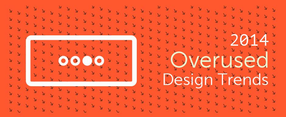 7 Overused Design Trends in 2014