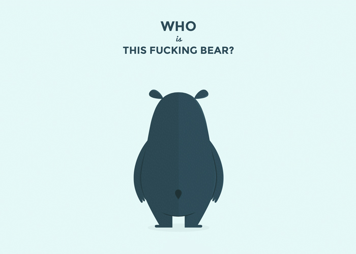 Who is this fucking bear?